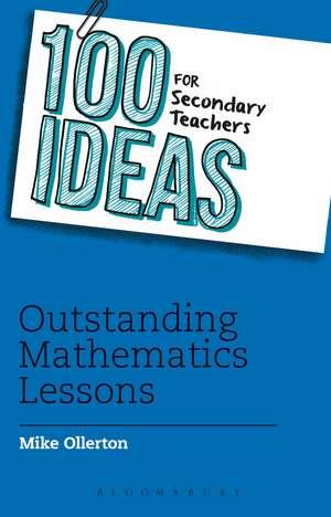 100 Ideas for Secondary Teachers: Outstanding Mathematics Lessons de Mike Ollerton