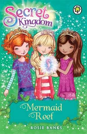 Secret Kingdom: Mermaid Reef de Rosie Banks