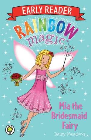 Rainbow Magic Early Reader: Mia the Bridesmaid Fairy de Daisy Meadows