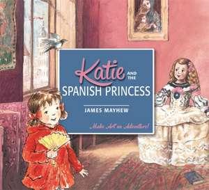 Katie and the Spanish Princess de James Mayhew