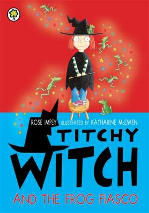 Titchy Witch and the Frog Fiasco de Rose Impey