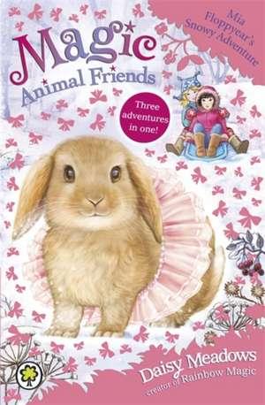 Magic Animal Friends: Mia Floppyear's Snowy Adventure de Daisy Meadows