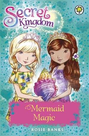 Secret Kingdom: Mermaid Magic de Rosie Banks