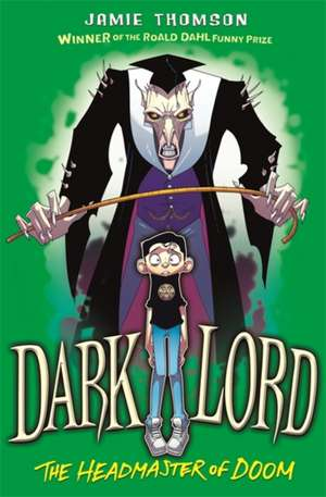 Dark Lord: Headmaster of Doom de Jamie Thomson