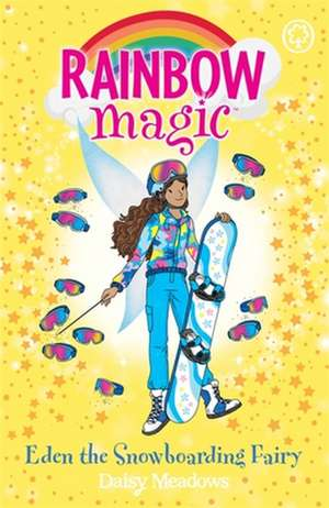 Rainbow Magic: Eden the Snowboarding Fairy de Daisy Meadows