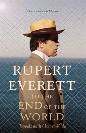 To the End of the World de Rupert Everett