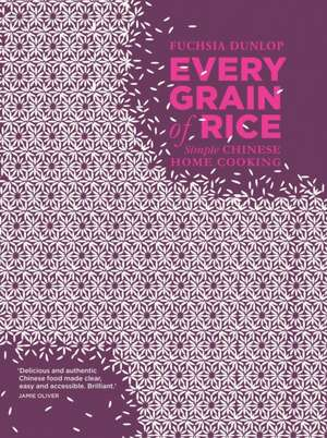Every Grain of Rice: Simple Chinese Home Cooking de Fuchsia Dunlop