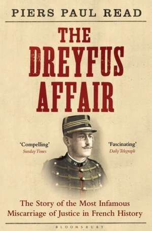 The Dreyfus Affair: The Story of the Most Infamous Miscarriage of Justice in French History de Piers Paul Read