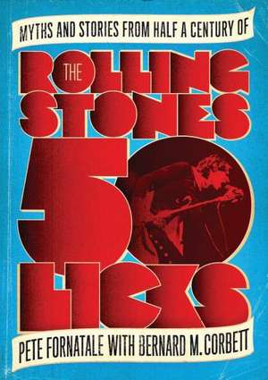 50 Licks: Myths and Stories from Half a Century of the Rolling Stones de Peter Fornatale