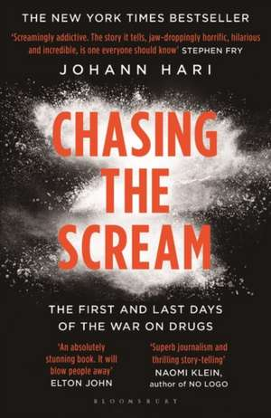 Chasing the Scream: The Opposite of Addiction is Connection de Johann Hari