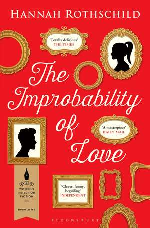 The Improbability of Love: SHORTLISTED FOR THE BAILEYS WOMEN'S PRIZE FOR FICTION 2016 de Hannah Rothschild