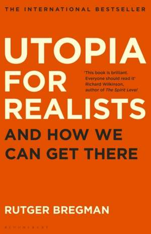 Utopia for Realists: And How We Can Get There de Rutger Bregman