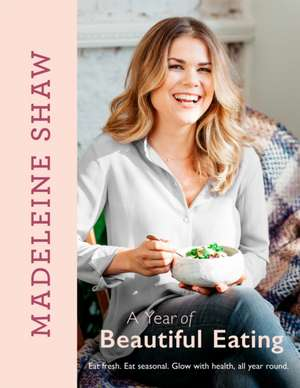 A Year of Beautiful Eating de Madeleine Shaw