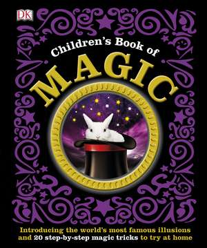 Children's Book of Magic: Introducing the World's Most Famous Illusions and 20 Step-by-Step Magic Tricks to Try at Home de DK
