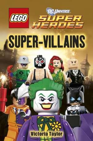 LEGO® DC Super Heroes Super-Villains de Victoria Taylor