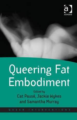 Queering Fat Embodiment. Edited by Cat Paus', Jackie Wykes and Samantha Murray