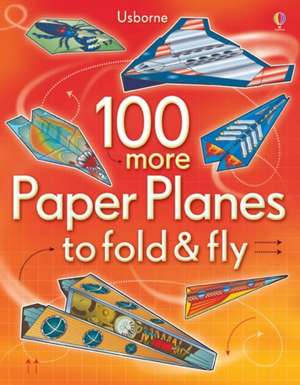 100 More Paper Planes to Fold and Fly de Andy Tudor