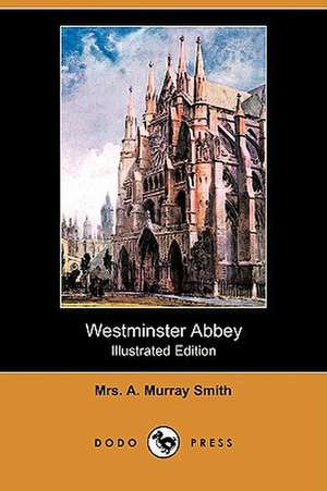 Westminster Abbey (Illustrated Edition) (Dodo Press) de Mrs A. Murray Smith