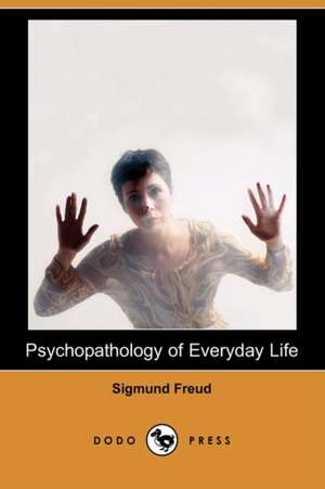 Psychopathology of Everyday Life (Dodo Press) de Sigmund Freud