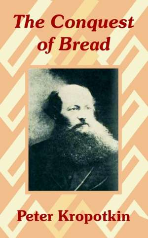 The Conquest of Bread de Petr Alekseevich Kropotkin