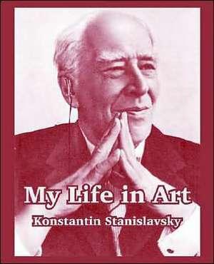 My Life in Art de Konstantin Stanislavsky