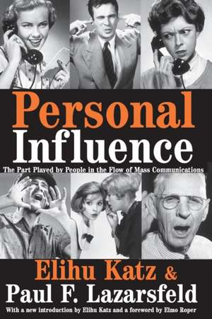 Personal Influence:  The Part Played by People in the Flow of Mass Communications de Elihu Katz