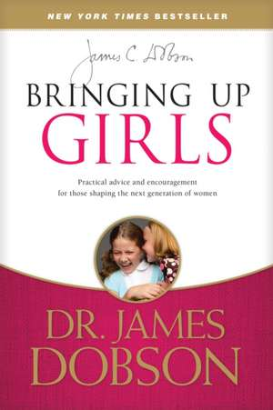 Bringing Up Girls de James Dobson