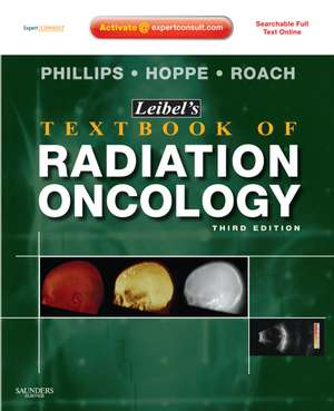 Leibel and Phillips Textbook of Radiation Oncology: Expert Consult - Online and Print de Richard Hoppe