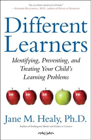 Different Learners:  Identifying, Preventing, and Treating Your Child's Learning Problems de Jane M. Healy