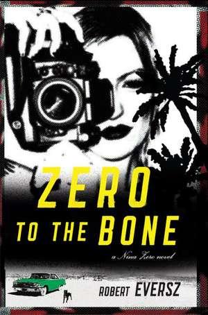 Zero to the Bone: A Nina Zero Novel de Robert Eversz