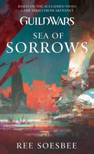 Guild Wars. Sea of Sorrows de Ree Soesbee