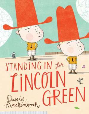 Standing in for Lincoln Green de David Mackintosh