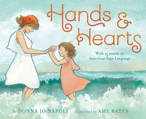 Hands & Hearts:  With 15 Words in American Sign Language de Donna Jo Napoli