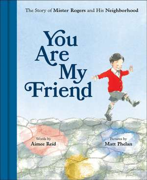 You Are My Friend: The Story of Mister Rogers and His Neighborhood de Aimee Reid