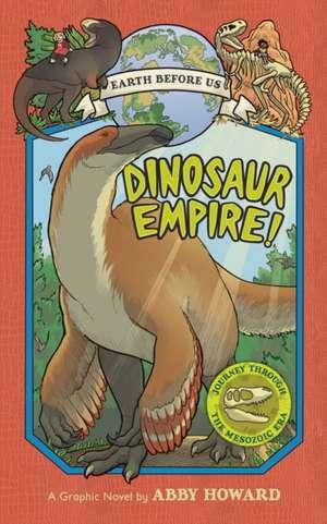 Dinosaur Empire! (Earth Before Us #1):Journey through the Mesozoi de Abby Howard