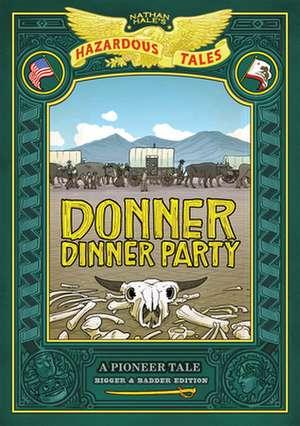 Donner Dinner Party: Bigger & Badder Edition: A Pioneer Tale de Nathan Hale