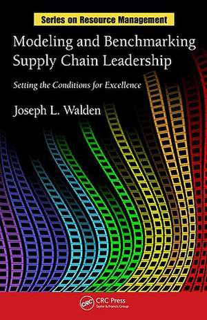 Modeling and Benchmarking Supply Chain Leadership:  Setting the Conditions for Excellence de Joseph L. Walden