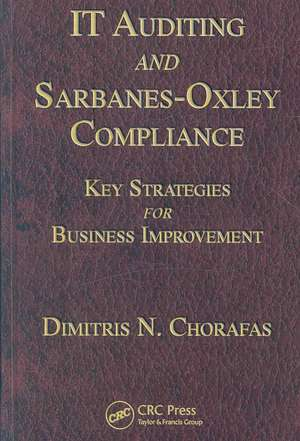 It Auditing and Sarbanes-Oxley Compliance:  Key Strategies for Business Improvement de Dimitris N. Chorafas