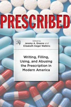 Prescribed – Writing, Filling, Using and Abusing the Prescription in Modern America