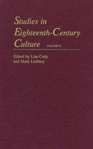 Studies in Eighteenth–Century Culture V41 de Lisa Forman Cody