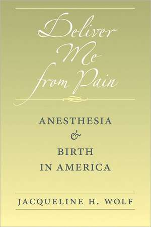Deliver Me from Pain – Anesthesia and Birth in America