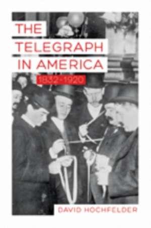 The Telegraph in America 1832–1920 de David Hochfelder