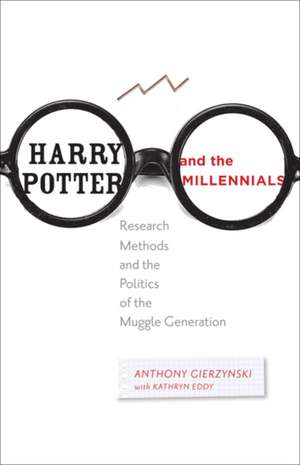 Harry Potter and the Millennials – Research Methods and the Politics of the Muggle Generation de Anthony Gierzynski