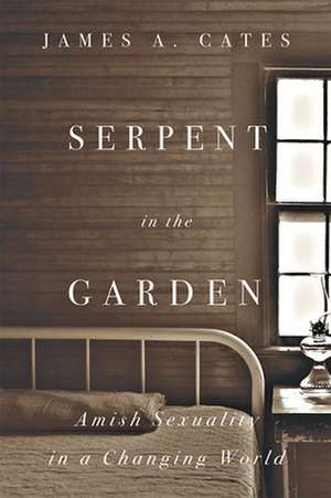 Serpent in the Garden – Amish Sexuality in a Changing World de James A. Cates
