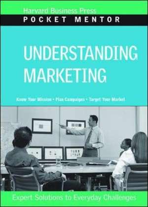 Understanding Marketing:  Expert Solutions to Everyday Challenges de Harvard Business Press