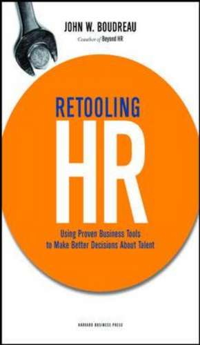 Retooling HR:  Using Proven Business Tools to Make Better Decisions about Talent de John W. Boudreau