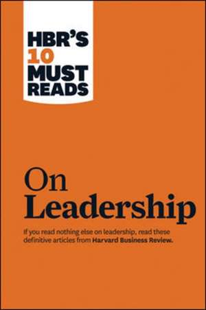 HBR's 10 Must Reads on Leadership de Harvard Business Review