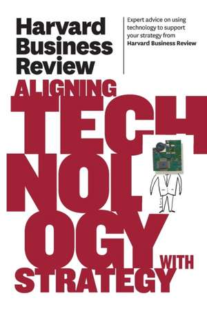 Harvard Business Review on Aligning Technology with Strategy de Harvard Business Press