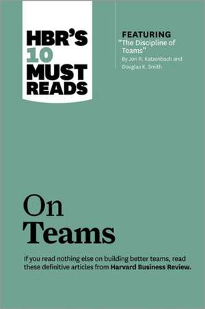 """HBR's 10 Must Reads on Teams (with featured article """"The Discipline of Teams,"""" by Jon R. Katzenbach and Douglas K. Smith) de Harvard Business Review"""