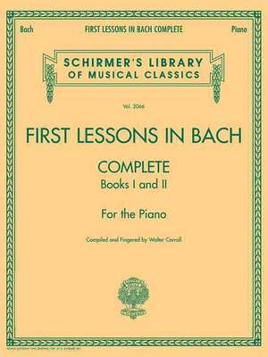 First Lessons in Bach, Complete: Schirmer Library of Classics Volume 2066 for the Piano de Johann Sebastian Bach